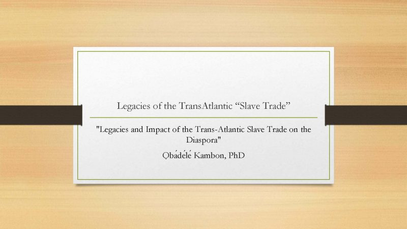 """Legacies and Impact of the Trans-Atlantic Slave Trade on the Diaspora"""